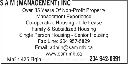 SAM (Management) Inc (204-942-0991) - Annonce illustrée======= - Over 35 Years Of Non-Profit Property Management Experience Co-operative Housing - Life Lease Family & Subsidized Housing Single Person Housing - Senior Housing Fax Line: 204 957-5829 www.sam.mb.ca