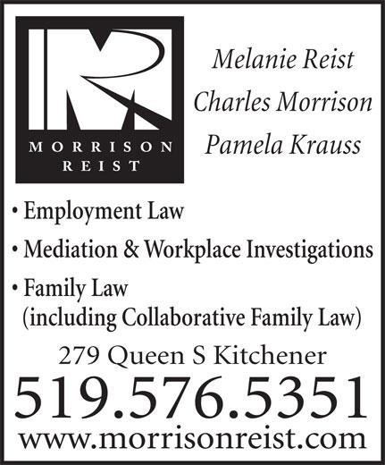 Morrison Reist (519-576-5351) - Annonce illustrée======= - Melanie Reist Charles Morrison Pamela Krauss Employment Law Mediation & Workplace Investigations Family Law (including Collaborative Family Law) 279 Queen S Kitchener 519.576.5351 www.morrisonreist.com