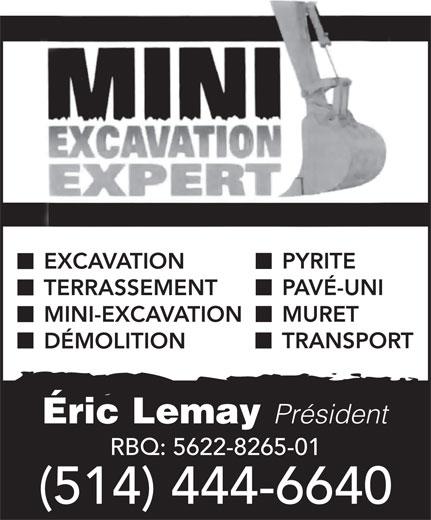 Mini Excavation Expert (514-444-6640) - Annonce illustrée======= - PYRITE EXCAVATION PAVÉ-UNI TERRASSEMENT MURET MINI-EXCAVATION TRANSPORT DÉMOLITION Éric Lemay Président RBQ: 5622-8265-01 (514) 444-6640 PYRITE EXCAVATION PAVÉ-UNI TERRASSEMENT MURET MINI-EXCAVATION TRANSPORT DÉMOLITION Éric Lemay Président RBQ: 5622-8265-01 (514) 444-6640