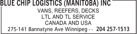 Blue Chip Logistics (Manitoba) Inc (204-257-1513) - Display Ad - VANS, REEFERS, DECKS LTL AND TL SERVICE CANADA AND USA