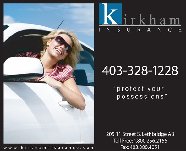 Kirkham Insurance Ltd (403-328-1228) - Annonce illustrée======= - 403-328-1228 protect your possessions 205 11 Street S, Lethbridge AB Toll Free: 1.800.256.2155 www.kirkhaminsurance.co Fax: 403.380.4051