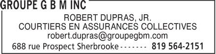 Groupe G B M Inc (819-564-2151) - Annonce illustrée======= - COURTIERS EN ASSURANCES COLLECTIVES ROBERT DUPRAS, JR.