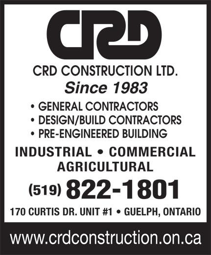 C R D Construction Ltd (519-822-1801) - Annonce illustrée======= - CRD CONSTRUCTION LTD. Since 1983 GENERAL CONTRACTORS DESIGN/BUILD CONTRACTORS PRE-ENGINEERED BUILDING INDUSTRIAL   COMMERCIAL AGRICULTURAL 519 822-1801 170 CURTIS DR. UNIT #1   GUELPH, ONTARIO www.crdconstruction.on.ca