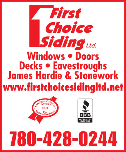 First Choice Siding & Windows Ltd (780-428-0244) - Annonce illustrée======= - Windows   Doors James Hardie & Stonework www.firstchoicesidingltd.net 2011 780-428-0244 Decks   Eavestroughs