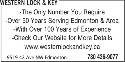 Western Lock & Key (780-436-9077) - Display Ad - -With Over 100 Years of Experience -The Only Number You Require -Over 50 Years Serving Edmonton & Area -Check Our Website for More Details www.westernlockandkey.ca