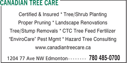 "Classic Gardens Edmonton Ltd (780-485-0700) - Display Ad - Certified & Insured * Tree/Shrub Planting Proper Pruning * Landscape Renovations Tree/Stump Removals * CTC Tree Feed Fertilizer ""EnviroCare"" Pest Mgmt * Hazard Tree Consulting www.canadiantreecare.ca"