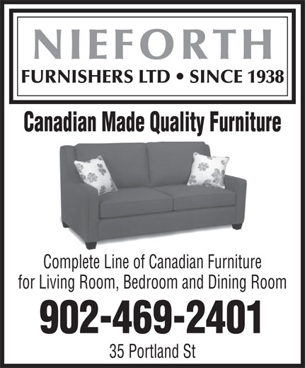 Nieforth Furnishers (902-469-2401) - Display Ad - FURNISHERS LTD   SINCE 1938 Canadian Made Quality Furniture Complete Line of Canadian Furniture for Living Room, Bedroom and Dining Room 902-469-2401 NIEFORTH 35 Portland St