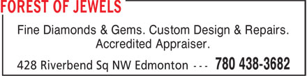 Forest Of Jewels (780-438-3682) - Display Ad - Fine Diamonds & Gems. Custom Design & Repairs. Accredited Appraiser. Fine Diamonds & Gems. Custom Design & Repairs. Accredited Appraiser.