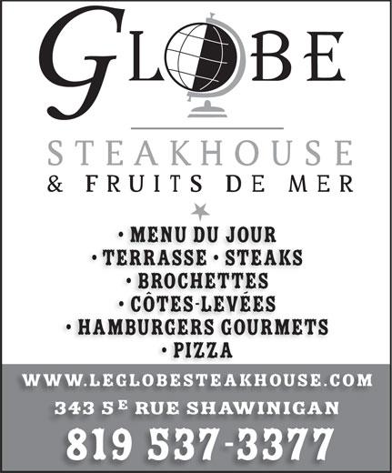 Le Globe Steakhouse (819-537-3377) - Annonce illustrée======= - Menu du jour Terrasse   SteakS Brochettes Côtes-levées HamburgerS GOURMETS Pizza www.leglobesteakhouse.com 343 5 rue shawinigan 819 537-3377