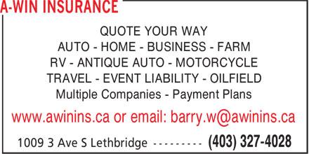 A-WIN Insurance (403-327-4028) - Annonce illustrée======= - QUOTE YOUR WAY AUTO - HOME - BUSINESS - FARM RV - ANTIQUE AUTO - MOTORCYCLE TRAVEL - EVENT LIABILITY - OILFIELD Multiple Companies - Payment Plans