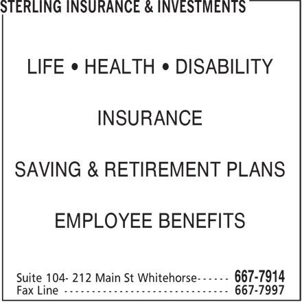Sterling Insurance & Investments (867-667-7914) - Annonce illustrée======= - LIFE • HEALTH • DISABILITY INSURANCE SAVING & RETIREMENT PLANS EMPLOYEE BENEFITS