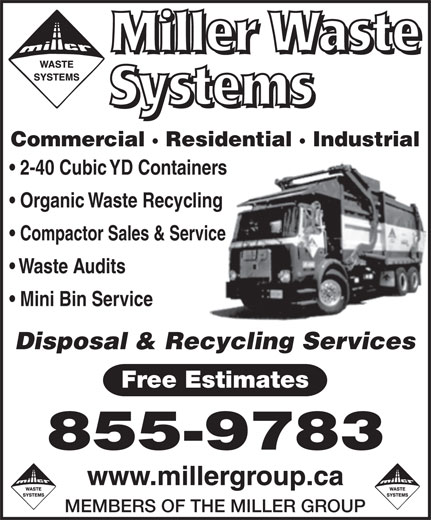 Miller Waste Systems (506-855-9783) - Display Ad - 2-40 Cubic YD Containers Organic Waste Recycling Compactor Sales & Service Waste Audits Mini Bin Service Disposal & Recycling Services Free Estimates 855-9783 MEMBERS OF THE MILLER GROUP Commercial · Residential · Industrial