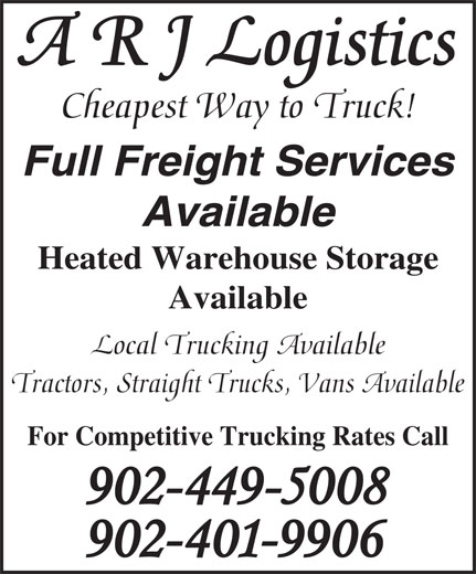 A R J Logistics (902-463-3560) - Annonce illustrée======= - A R J Logistics Cheapest Way to Truck! Full Freight Services Available Heated Warehouse Storage Available Local Trucking Available Tractors, Straight Trucks, Vans Available For Competitive Trucking Rates Call