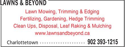 Lawns & Beyond (902-393-1215) - Annonce illustrée======= - Lawn Mowing, Trimming & Edging Fertilizing, Gardening, Hedge Trimming Clean Ups, Disposal, Leaf Raking & Mulching www.lawnsandbeyond.ca