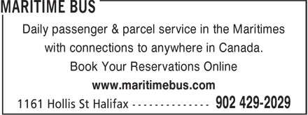 Maritime Bus (902-429-2029) - Display Ad - with connections to anywhere in Canada. Book Your Reservations Online www.maritimebus.com Daily passenger & parcel service in the Maritimes