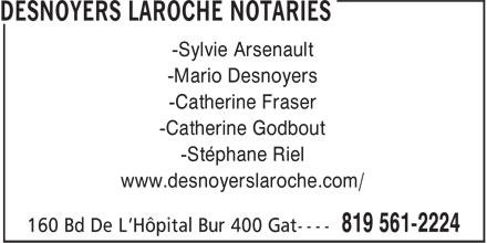 Desnoyers Laroche Notaires (819-561-2224) - Annonce illustrée======= - -Sylvie Arsenault -Mario Desnoyers -Catherine Fraser -Catherine Godbout -Stéphane Riel www.desnoyerslaroche.com/