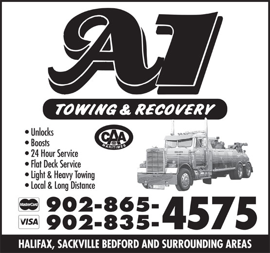 A-1 Towing & Recovery Ltd (902-865-4575) - Display Ad - 902-835- HALIFAX, SACKVILLE BEDFORD AND SURROUNDING AREAS 4575 Unlocks Boosts 24 Hour Service Flat Deck Service Light & Heavy Towing Local & Long Distance 902-865- 4575 902-835- HALIFAX, SACKVILLE BEDFORD AND SURROUNDING AREAS Unlocks Boosts 24 Hour Service Flat Deck Service Light & Heavy Towing Local & Long Distance 902-865-