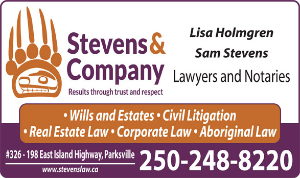 Stevens & Co Lawyer (250-248-8220) - Display Ad - Lisa Holmgren Sam Stevens Lawyers and Notaries Wills and Estates   Civil Litigation Real Estate Law   Corporate Law   Aboriginal Law #326 - 198 East Island Highway, Parksville 250-248-8220 www.stevenslaw.ca