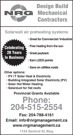 NRG Management (204-788-4117) - Annonce illustrée======= - PV / T Solar Heat & Electricity Building Integrated Solar Electricity (PV) Solar Hot Water Heating Solarduct for flat roofs Provincial Grants Available Phone: 204-515-2554 Fax: 204-788-4161 www.nrgmanagement.ca 1124 Sanford St, Wpg Mechanical Design Build Contractors Great for Commercial / Industrial Solarwall air preheating systems Free heating from the sun Celebrating 20 Years Great payback In Business Earn LEED points Save on utilities costs Other options: