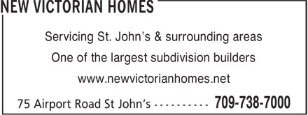 New Victorian Homes (709-738-7000) - Display Ad - Servicing St. John's & surrounding areas One of the largest subdivision builders www.newvictorianhomes.net