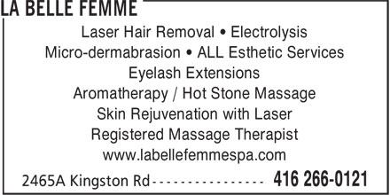 La Belle Femme (416-266-0121) - Display Ad - Laser Hair Removal • Electrolysis Micro-dermabrasion • ALL Esthetic Services Eyelash Extensions Aromatherapy / Hot Stone Massage Skin Rejuvenation with Laser Registered Massage Therapist www.labellefemmespa.com