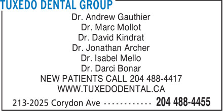 Tuxedo Dental Group (204-488-4455) - Display Ad - Dr. Andrew Gauthier Dr. Marc Mollot Dr. David Kindrat Dr. Jonathan Archer Dr. Isabel Mello Dr. Darci Bonar NEW PATIENTS CALL 204 488-4417 WWW.TUXEDODENTAL.CA