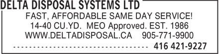 Delta Disposal Systems Ltd (416-421-9227) - Annonce illustrée======= - FAST, AFFORDABLE SAME DAY SERVICE! 14-40 CU.YD. MEO Approved. EST. 1986 WWW.DELTADISPOSAL.CA 905-771-9900