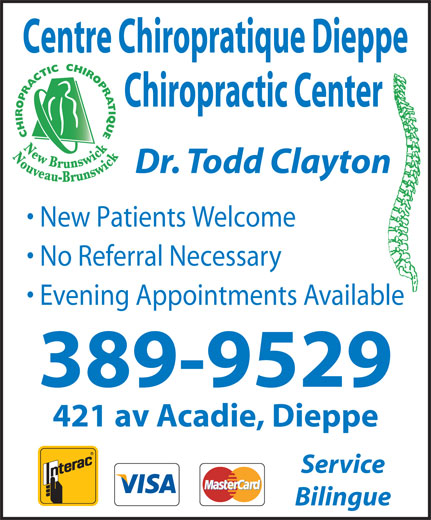Centre Chiropratique Dieppe Chiropractic Center (506-389-9529) - Display Ad - 389-9529 Service New Patients Welcome Bilingue No Referral Necessary Evening Appointments Available Centre Chiropratique Dieppe 421 av Acadie, Dieppe Dr. Todd Clayton Chiropractic Center