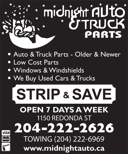 Midnight Auto & Truck Parts (204-222-2626) - Display Ad - Auto & Truck Parts - Older & Newer Low Cost Parts Windows & Windshields We Buy Used Cars & Trucks OPEN 7 DAYS A WEEK 1150 REDONDA ST 204-222-2626 TOWING (204) 222-6969 www.midnightauto.ca Auto & Truck Parts - Older & Newer Low Cost Parts Windows & Windshields We Buy Used Cars & Trucks OPEN 7 DAYS A WEEK 1150 REDONDA ST 204-222-2626 TOWING (204) 222-6969 www.midnightauto.ca