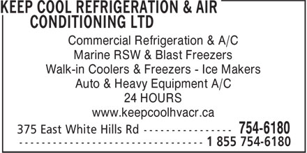 Keep Cool Refrigeration & Air Conditioning Ltd (709-754-6180) - Annonce illustrée======= - B B Commercial Refrigeration & A/C Marine RSW & Blast Freezers Walk-in Coolers & Freezers - Ice Makers Auto & Heavy Equipment A/C 24 HOURS www.keepcoolhvacr.ca 375 East White Hills Rd ---------------- 754-6180