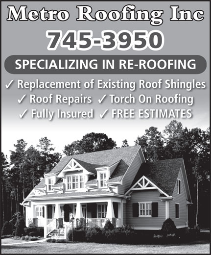 Metro Roofing Inc (709-745-3950) - Annonce illustrée======= - Replacement of Existing Roof Shingles Roof Repairs Torch On Roofing Fully Insured FREE ESTIMATES Metro Roofing Inc 745-3950 SPECIALIZING IN RE-ROOFING