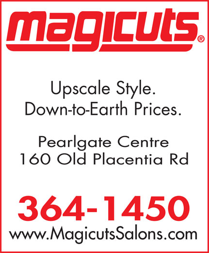 Magicuts (709-364-1450) - Display Ad - Upscale Style. Down-to-Earth Prices. Pearlgate Centre 160 Old Placentia Rd 364-1450 www.MagicutsSalons.com