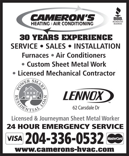 Cameron's Heating & Air Conditioning Ltd (204-336-0532) - Display Ad - 30 YEARS EXPERIENCE SERVICE   SALES   INSTALLATION Furnaces   Air Conditioners Custom Sheet Metal Work Licensed Mechanical Contractor 62 Carsdale Dr Licensed & Journeyman Sheet Metal Worker 24 HOUR EMERGENCY SERVICE 204-336-0532 www.camerons-hvac.com
