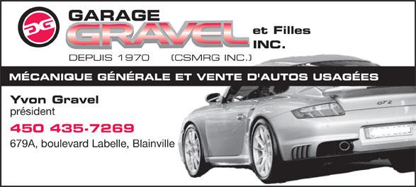 """Garage Gravel et Filles (450-435-7269) - Display Ad - et Filles GARAGE `4),(`4),(`4),(`4),%hB0]%hB0]%hB0]%hB0]""""pP89""""pP89""""pP89""""pP89!WiE)!WiE)!WiE)!WiE INC.INC. DEPUIS 1970 (CSMRG INC.)970 (CSMRG INC.) MÉCANIQUE GÉNÉRALE ET VENTE D'AUTOS USAGÉES Yvon Gravel président 450 435-7269 679A, boulevard Labelle, Blainvilleainville"""