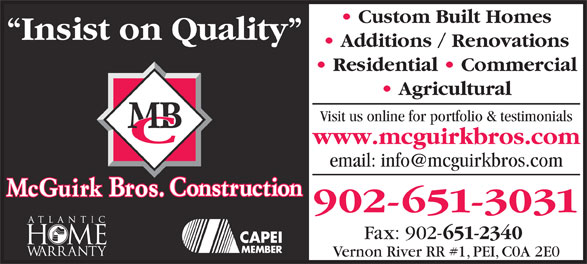 McGuirk Bros Construction Ltd hermitage (902-651-3031) - Annonce illustrée======= - Custom Built Homes Insist on Quality Additions / Renovations Residential   Commercial Agricultural Visit us online for portfolio & testimonials www.mcguirkbros.com 902-651-3031 Fax: 902- 651-2340 Vernon River RR #1, PEI, C0A 2E0