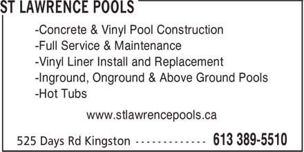 St Lawrence Pools (613-389-5510) - Annonce illustrée======= - -Concrete & Vinyl Pool Construction -Full Service & Maintenance -Vinyl Liner Install and Replacement -Inground, Onground & Above Ground Pools -Hot Tubs www.stlawrencepools.ca