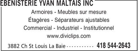 Ebenisterie Yvan Maltais (418-544-2643) - Annonce illustrée======= - Armoires - Meubles sur mesure Étagères - Séparateurs ajustables Commercial - Industriel - Institutionnel www.diviclips.com