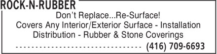 Rock-N-Rubber (416-709-6693) - Display Ad - Don't Replace...Re-Surface! Covers Any Interior/Exterior Surface - Installation Distribution - Rubber & Stone Coverings Don't Replace...Re-Surface! Covers Any Interior/Exterior Surface - Installation Distribution - Rubber & Stone Coverings