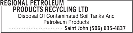 Regional Petroleum Products Recycling Ltd (506-635-4837) - Display Ad - Disposal Of Contaminated Soil Tanks And Petroleum Products