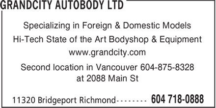 Grandcity Autobody Ltd (604-718-0888) - Annonce illustrée======= - Specializing in Foreign & Domestic Models Hi-Tech State of the Art Bodyshop & Equipment www.grandcity.com Second location in Vancouver 604-875-8328 at 2088 Main St Hi-Tech State of the Art Bodyshop & Equipment www.grandcity.com Second location in Vancouver 604-875-8328 at 2088 Main St Specializing in Foreign & Domestic Models