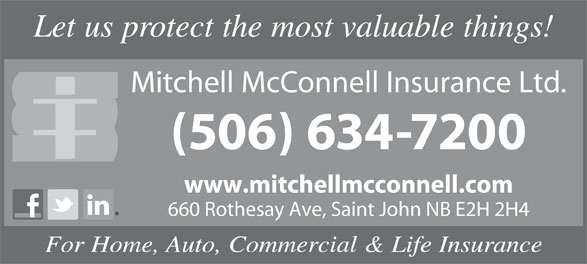 Mitchell McConnell Insurance Ltd (506-634-7200) - Annonce illustrée======= - Let us protect the most valuable things! Mitchell McConnell Insurance Ltd. (506) 634-7200 www.mitchellmcconnell.com 660 Rothesay Ave, Saint John NB E2H 2H4 For Home, Auto, Commercial & Life Insurance