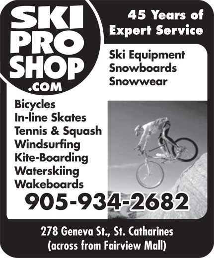 Ski Pro Shop (905-934-2682) - Display Ad - Snowwear Bicycles Windsurfing Waterskiing Kite-Boarding In-line Skates Tennis & Squash Wakeboards 905-934-2682 45 Years of 278 Geneva St., St. Catharines (across from Fairview Mall) Expert Service Ski Equipment Snowboards