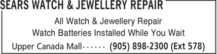 Sears Department Store (905-898-2300) - Display Ad - All Watch & Jewellery Repair Watch Batteries Installed While You Wait