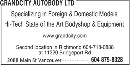 Grandcity Autobody Ltd (604-875-8328) - Display Ad - Hi-Tech State of the Art Bodyshop & Equipment www.grandcity.com Second location in Richmond 604-718-0888 at 11320 Bridgeport Rd Specializing in Foreign & Domestic Models