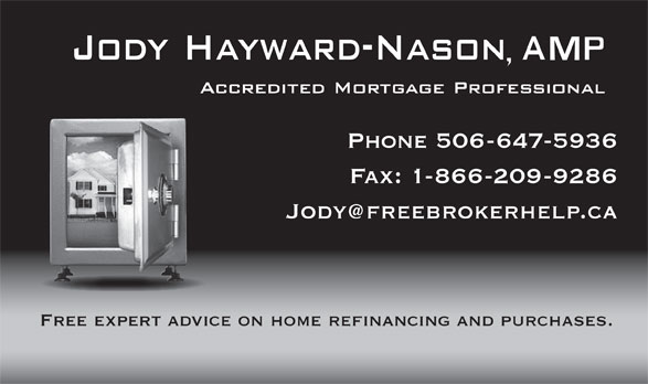 Jody Nason Mortgage Broker (506-647-5936) - Display Ad - Fax: 1-866-209-9286 Phone 506-647-5936 Free expert advice on home refinancing and purchases.