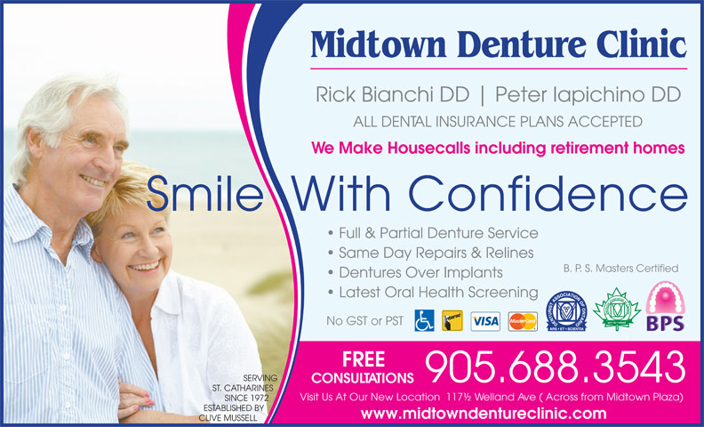 Midtown Denture Clinic (905-688-3543) - Annonce illustrée======= - Same Day Repairs & Relines Midtown Denture Clinic Rick Bianchi DD Peter Iapichino DD ALL DENTAL INSURANCE PLANS ACCEPTED We Make Housecalls including retirement homes B. P. S. Masters Certified Dentures Over Implants Latest Oral Health Screening No GST or PST FREE SERVING 905.688.3543 CONSULTATIONS ST. CATHARINES Visit Us At Our New Location  117½ Welland Ave ( Across from Midtown Plaza) SINCE 1972 ESTABLISHED BY www.midtowndentureclinic.com CLIVE MUSSELL Smile  With Confidence Full & Partial Denture Service