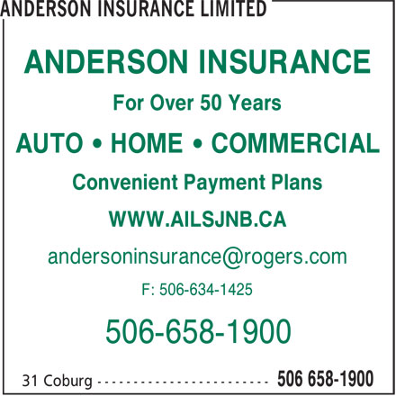 Anderson Insurance Limited (506-658-1900) - Annonce illustrée======= - ANDERSON INSURANCE For Over 50 Years AUTO • HOME • COMMERCIAL Convenient Payment Plans WWW.AILSJNB.CA F: 506-634-1425 506-658-1900