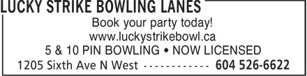 Lucky Strike Bowling Lanes (604-526-6622) - Annonce illustrée======= - Book your party today! www.luckystrikebowl.ca 5 & 10 PIN BOWLING • NOW LICENSED