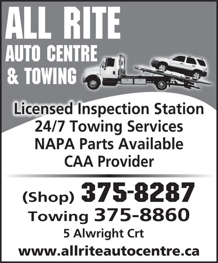 All Rite Auto Centre & Towing (506-375-8287) - Display Ad - AUTO CENTRETRE & TOWING Licensed Inspection Station 24/7 Towing Services NAPA Parts Available CAA Provider (Shop) 375-8287 ALL RITE Towing 375-8860 5 Alwright Crt www.allriteautocentre.ca