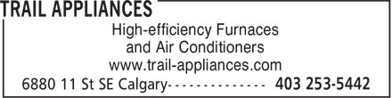 Trail Appliances (403-253-5442) - Display Ad - High-efficiency Furnaces and Air Conditioners www.trail-appliances.com High-efficiency Furnaces and Air Conditioners www.trail-appliances.com